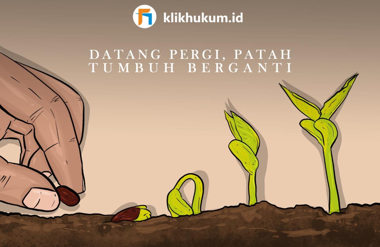 DATANG PERGI, PATAH TUMBUH BERGANTI